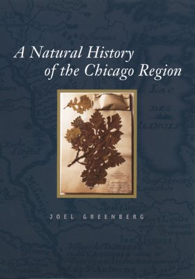 A Natural History Of The Chicago Region By Greenberg, Joel