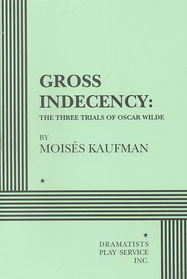 Gross Indecency By Kaufman, Moises/ Wangh, Stephen